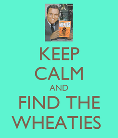 Poster: KEEP CALM AND FIND THE WHEATIES