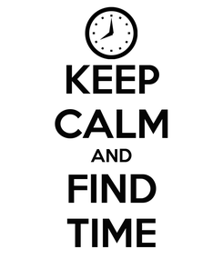 Poster: KEEP CALM AND FIND TIME