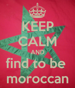 Poster: KEEP CALM AND find to be  moroccan