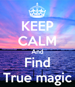 Poster: KEEP CALM And Find True magic