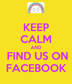 Poster: KEEP CALM AND  FIND US ON FACEBOOK