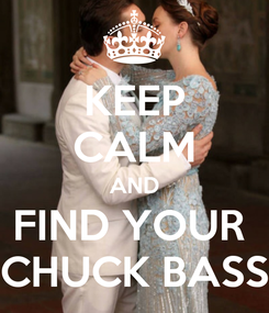 Poster: KEEP CALM AND FIND YOUR  CHUCK BASS
