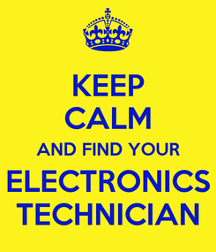 Poster: KEEP CALM AND FIND YOUR ELECTRONICS TECHNICIAN