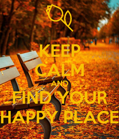 Poster: KEEP CALM AND FIND YOUR HAPPY PLACE