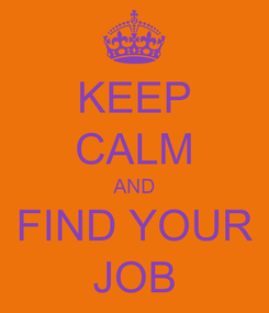 Poster: KEEP CALM AND FIND YOUR JOB