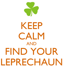 Poster: KEEP CALM AND FIND YOUR LEPRECHAUN