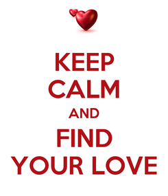 Poster: KEEP CALM AND FIND YOUR LOVE
