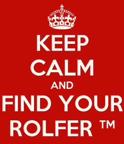 Poster: KEEP CALM AND FIND YOUR ROLFER ™