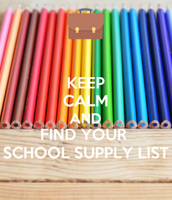 Poster: KEEP CALM AND FIND YOUR  SCHOOL SUPPLY LIST