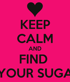 Poster: KEEP CALM AND FIND  YOUR SUGA