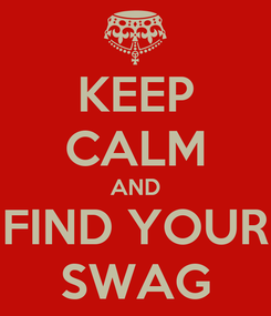 Poster: KEEP CALM AND FIND YOUR SWAG