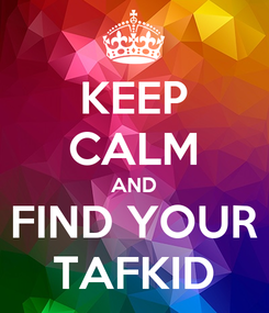 Poster: KEEP CALM AND FIND YOUR TAFKID