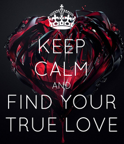 Poster: KEEP CALM AND FIND YOUR TRUE LOVE