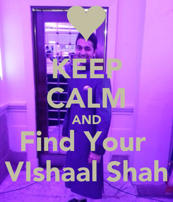 Poster: KEEP CALM AND Find Your  VIshaal Shah