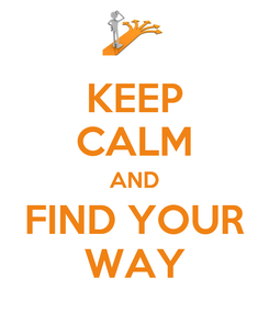 Poster: KEEP CALM AND FIND YOUR WAY