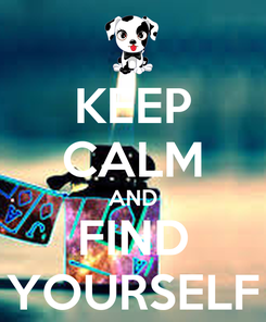 Poster: KEEP CALM AND FIND YOURSELF