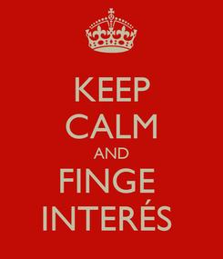 Poster: KEEP CALM AND FINGE  INTERÉS
