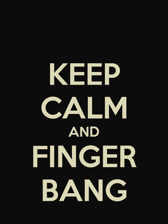 Poster: KEEP CALM AND FINGER BANG