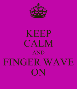 Poster: KEEP CALM AND FINGER WAVE ON