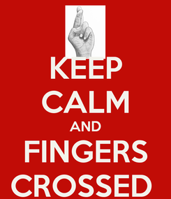 Poster: KEEP CALM AND FINGERS CROSSED