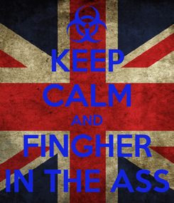 Poster: KEEP CALM AND FINGHER IN THE ASS