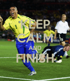 Poster: KEEP CALM AND FINISH