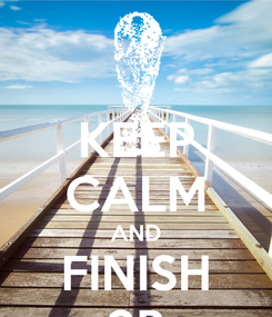 Poster: KEEP CALM AND FINISH 2B