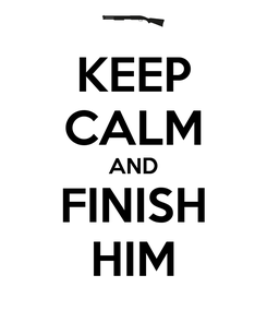 Poster: KEEP CALM AND FINISH HIM