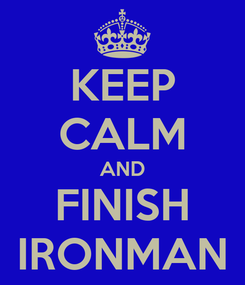 Poster: KEEP CALM AND FINISH IRONMAN