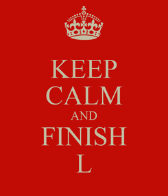 Poster: KEEP CALM AND FINISH L