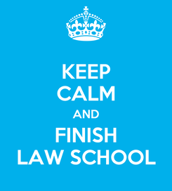Poster: KEEP CALM AND FINISH LAW SCHOOL
