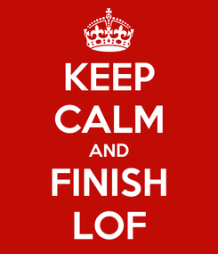 Poster: KEEP CALM AND FINISH LOF