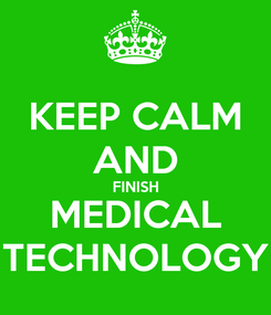 Poster: KEEP CALM AND FINISH MEDICAL TECHNOLOGY