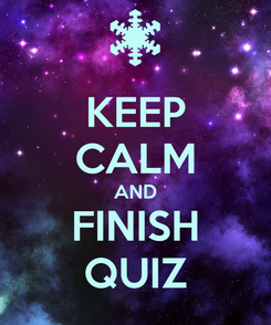 Poster: KEEP CALM AND FINISH QUIZ