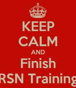 Poster: KEEP CALM AND Finish RSN Training