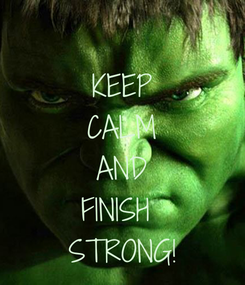 Poster: KEEP CALM AND FINISH  STRONG!