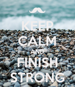 Poster: KEEP CALM AND FINISH STRONG