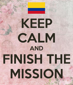 Poster: KEEP CALM AND FINISH THE MISSION