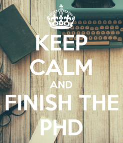 Poster: KEEP CALM AND FINISH THE PHD