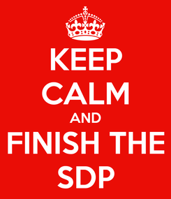 Poster: KEEP CALM AND FINISH THE SDP