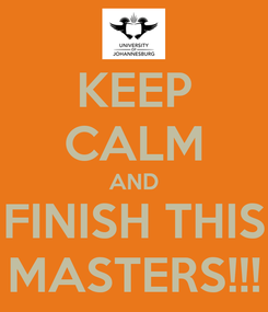 Poster: KEEP CALM AND FINISH THIS MASTERS!!!