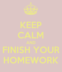 Poster: KEEP CALM AND FINISH YOUR HOMEWORK