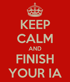Poster: KEEP CALM AND FINISH YOUR IA