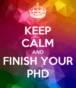 Poster: KEEP CALM AND FINISH YOUR PHD