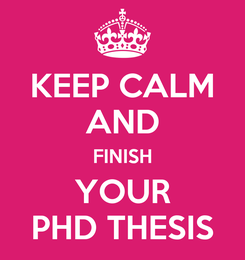Poster: KEEP CALM AND FINISH YOUR PHD THESIS