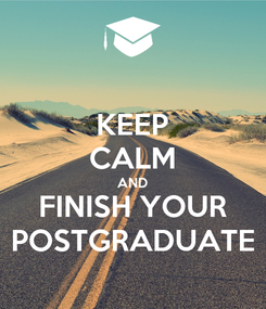 Poster: KEEP CALM AND FINISH YOUR POSTGRADUATE