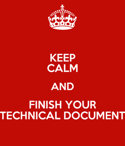 Poster: KEEP CALM AND FINISH YOUR TECHNICAL DOCUMENT