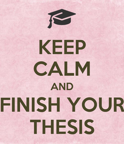 Poster: KEEP CALM AND FINISH YOUR THESIS
