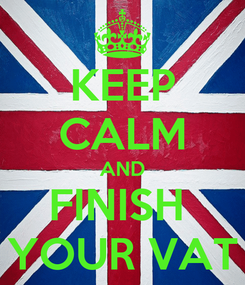 Poster: KEEP CALM AND FINISH  YOUR VAT