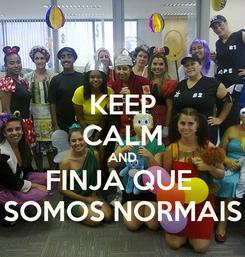 Poster: KEEP CALM AND FINJA QUE  SOMOS NORMAIS